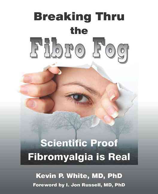 Breaking Thru the Fibro Fog By White, Kevin P., M.D., Ph.D./ Russell, I. Jon (FRW)
